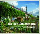 My Cool Allotment: An Inspirational Guide to Stylish Allotments and Community Gardens by Lia Leendertz (Hardback, 2013)