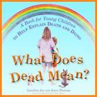 What Does Dead Mean?: A Book for Young Children to Help Explain Death and Dying by Caroline Jay, Jenni Thomas (Hardback, 2012)