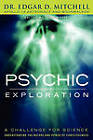 Psychic Exploration: A Challenge for Science, Understanding the Nature and Power of Consciousness by Edgar D Mitchell (Paperback / softback, 2011)
