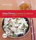 Asian Flavors Diabetes Cookbook: Simple, Fresh Meals Perfect for Every Day by Corinne Trang (Paperback, 2012)