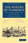 The Makers of Florence: Dante, Giotto, Savonarola; and Their City by Margaret Oliphant (Paperback, 2012)