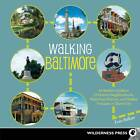 Walking Baltimore: An Insider's Guide to 33 Historic Neighborhoods, Waterfront Districts, and Hidden Treasures in Charm City by Evan Balkan (Paperback, 2013)