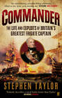 Commander: The Life and Exploits of Britain's Greatest Frigate Captain by Stephen Taylor (Paperback, 2013)