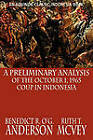 A Preliminary Analysis of the October 1, 1965 Coup in Indonesia by Ruth Thomas McVey, Benedict R. O'G. Anderson (Paperback, 2009)