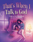 That'S When I Talk to God by Daniel Morrow (Paperback)