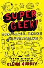 Supergeek: Dinosaurs, Brains and Supertrains by Glenn Murphy (Paperback, 2013)