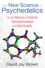 The New Science and Psychedelics: At the Nexus of Culture, Consciousness, and Spirituality by David Jay Brown (Paperback, 2013)