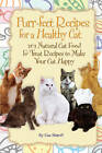 Purr-fect Recipes for a Healthy Cat: 101 Natural Cat Food & Treat Recipes to Make Your Cat Happy by Lisa Shiroff (Paperback, 2011)