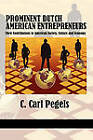 Prominent Dutch American Entrepreneurs: Their Contributions to American Society, Culture and Economy by C. Carl Pegels (Paperback, 2011)