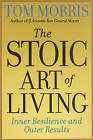 The Stoic Art of Living: Inner Resilience and Outer Results by Tom Morris (Paperback, 2004)