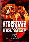 Atrocities, Diamonds and Diplomacy by Peter Penfold (Hardback, 2012)