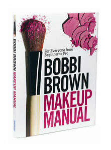 Bobbi Brown Makeup Manual For Everyone From Beginner To Pro By