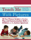 Teach Me with Pictures: 40 Fun Picture Scripts to Develop Play and Communication Skills in Children on the Autism Spectrum by Ruth Harris, Simone Griffin, Linda Hodgdon (Paperback, 2013)