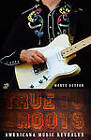 True to the Roots: Americana Music Revealed by Monte Dutton (Paperback, 2006)