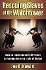 Rescuing Slaves of the Watchtower by Joe B. Hewitt (Paperback, 2011)