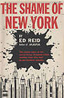 The Shame of New York: The Inside Story of the Secret Crime Kingdom Which Reaches from City Hall to the Farthest Suburbs by Ed Reid (Paperback / softback, 2010)