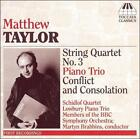 Matthew Taylor - : String Quartet No. 3; Piano Trio; Conflict and Consolation (2007)
