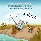 GRANDPA and the GOOSE by Charles W. Laughlin (Paperback, 2010)