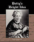 Betty S Bright Idea by Professor Harriet Beecher Stowe (Paperback / softback, 2010)