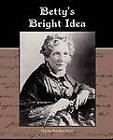 Betty S Bright Idea by Professor Harriet Beecher Stowe (Paperback / softback, 2010)