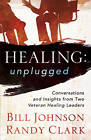 Healing Unplugged: Conversations and Insights from Two Veteran Healing Leaders by Randy Clark, Bill Johnson (Paperback, 2012)