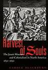 Harvest of Souls: The Jesuit Missions and Colonialism in North America, 1632 - 1650 by Carole Blackburn (Paperback, 2004)