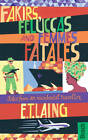 Fakirs, Feluccas and Femmes Fatales: Tales from an Incidental Traveller by E. T. Laing (Paperback, 2012)