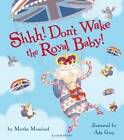 Shhh! Don't Wake the Royal Baby by Martha Mumford (Paperback, 2013)