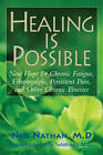 Healing is Possible: New Hope for Chronic Fatigue, Fibromyalgia, Persistent Pain, and Other Chronic Illnesses by Neil Nathan (Paperback, 2013)
