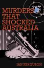 Murders That Shocked Australia by Ian Ferguson (Paperback, 2010)