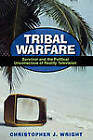 Tribal Warfare:  Survivor  and the Political Unconscious of Reality Television by Christopher J. Wright (Paperback, 2006)