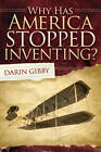 Why Has America Stopped Inventing? by Darin Gibby (Paperback, 2012)