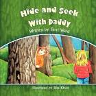 Hide and Seek with Daddy by Terri Ward (Paperback / softback, 2011)