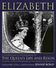 Elizabeth: Celebration in Photographs: A Celebration in Photographs of the Queen's Life and Reign by Jennie Bond (Hardback, 2013)