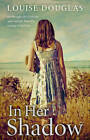 In Her Shadow by Louise Douglas (Paperback, 2013)