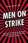 Men on Strike: Why Men Are Boycotting Marriage, Fatherhood, and the American Dream - and Why It Matters by Helen Smith (Hardback, 2013)