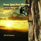 Keep Your Feet Moving: Favorite Teaching and Healing Tales by Bill O'Hanlon (CD-Audio, 2009)
