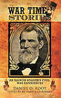 War Time Stories: An Illinois Soldier's Civil War Experiences by Daniel O. Root (Paperback, 2011)