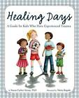 Healing Days: A Guide for Kids Who Have Experienced Trauma by Susan Farber Straus (Paperback, 2013)