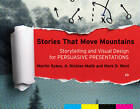 Stories That Move Mountains: Storytelling and Visual Design for Persuasive Presentations by Nick Malik, Mark D. West, Martin Sykes (Paperback, 2012)