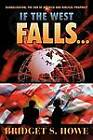 If the West Falls...: Globalization, the End of America and Biblical Prophecy by Bridget S. Howe (Paperback, 2011)