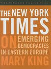 The New York Times on Emerging Democracies in Eastern Europe by Mary King (Hardback, 2009)
