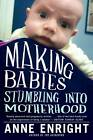 Making Babies: Stumbling into Motherhood by Anne Enright (Paperback, 2013)