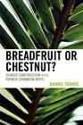 Breadfruit or Chestnut?: Gender Construction in the French Caribbean Novel by Bonnie Thomas (Paperback, 2007)