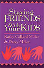 Staying Friends with Your Kids by K. Miller, D. Miller (Paperback)