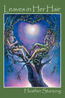 Leaves in Her Hair by Heather Starsong (Paperback / softback, 2009)