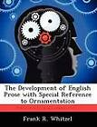 The Development of English Prose with Special Reference to Ornamentation by Frank R Whitzel (Paperback / softback, 2012)