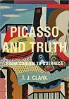 Picasso and Truth: From Cubism to Guernica by T. J. Clark (Hardback, 2013)