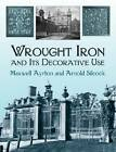 Wrought Iron and its Decorative Use: With 241 Illustrations by Maxwell Ayrton (Paperback, 2003)