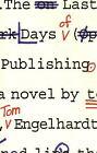 The Last Days of Publishing by Tom Engelhardt (2005, Paperback)